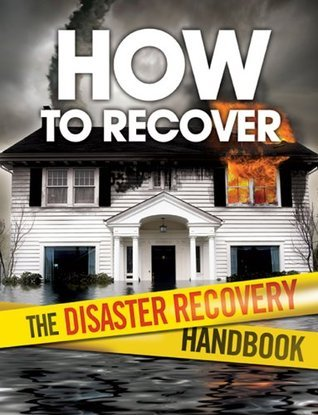 How To Recover: The Disaster Recovery Handbook  by  Blaise C. Hancock