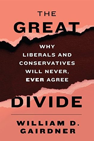 The Great Divide: Why Liberals and Conservatives Will Never, Ever Agree  by  William D. Gairdner