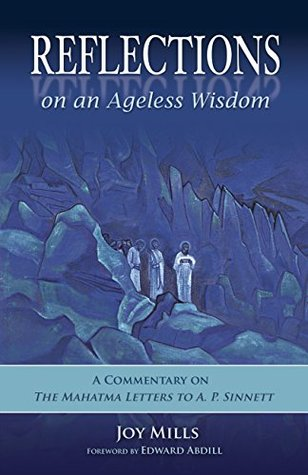 Reflections on an Ageless Wisdom: A Commentary on The Mahatma Letters to A. P. Sinnett  by  Joy Mills