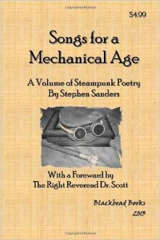 Songs for a Mechanical Age: A Volume of Steampunk Poetry  by  Stephen Sanders