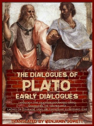 Early Dialogues: Apology/Crito/Charmides or Temperance/Laches or Courage/Lysis or Friendship/Euthyphro/Ion  by  Plato