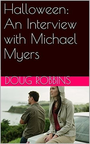 Halloween: An Interview with Michael Myers  by  Doug Robbins