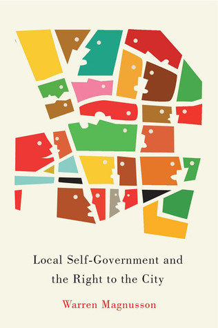 Local Self-Government and the Right to the City  by  Warren Magnusson