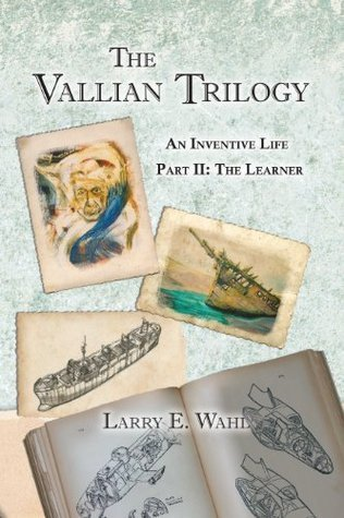 The Vallian Trilogy--An Inventive Life: Part II--The Learner  by  Larry E. Wahl