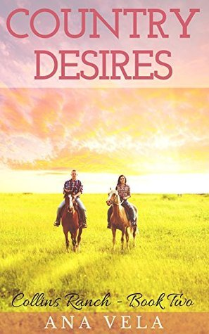 Country Desires (Collins Ranch - Book Two)  by  Ana Vela