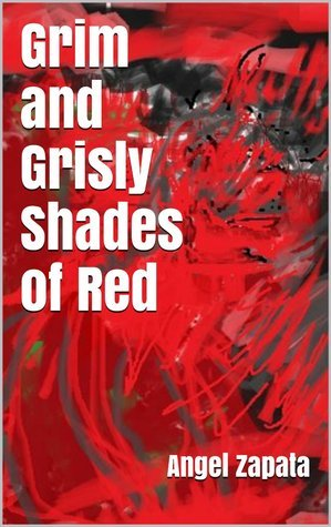 Grim and Grisly Shades of Red  by  Angel Zapata