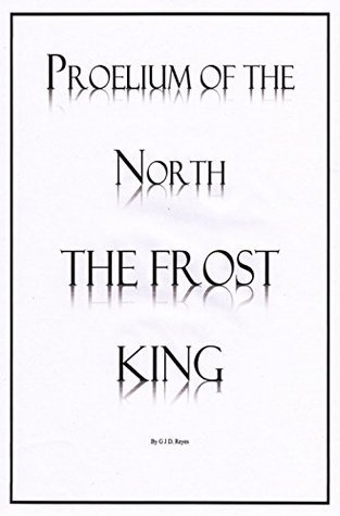 The Frost King (Proelium of the North Book 1) G.J.D. Reyes