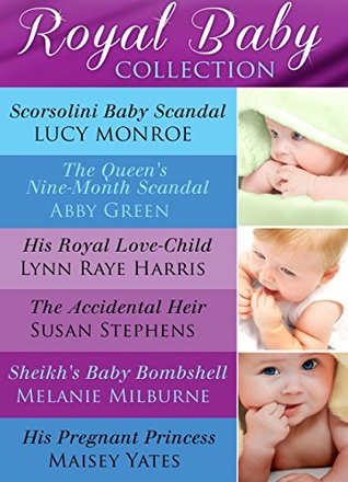 Royal Baby Collection (Mills & Boon e-Book Collections): Scorsolini Baby Scandal / The Queens Nine-Month Scandal / His Royal Love-Child / The Accidental ... Baby Bombshell / His Pregnant Princess  by  Lucy Monroe