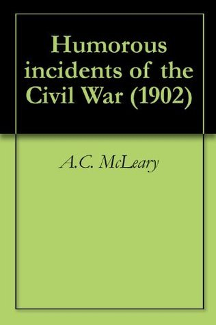 Humorous incidents of the Civil War (1902) A.C. McLeary