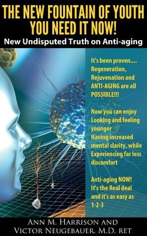THE NEW FOUNTAIN OF YOUTH YOU NEED IT NOW Victor Neugebauer MD RET
