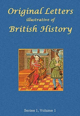 Original Letters Illustrative of British History, series 1, volume 1  by  Various