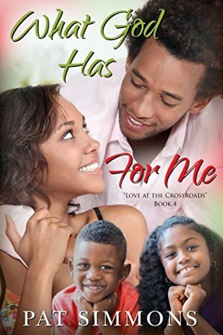 What God Has For Me (Love at the Crossroads #4)  by  Pat Simmons
