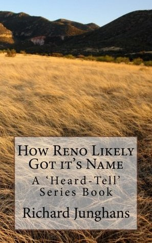 How Reno Likely Got Its Name  by  Richard Junghans