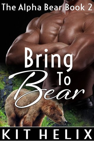 Bring to Bear (The Alpha Bear, #2)  by  Kit Helix