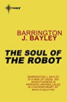 The Soul of the Robot: The Soul of the Robot Book 1