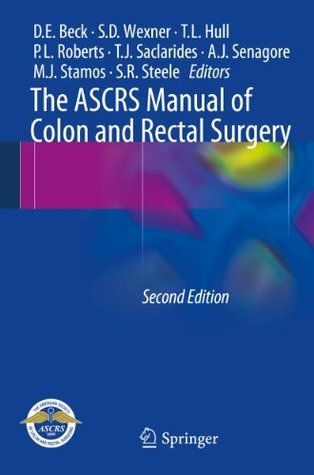 The ASCRS Manual of Colon and Rectal Surgery David E. Beck