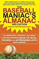 The Baseball Maniac's Almanac: The Absolutely, Positively, and Without Question Greatest Book of Facts, Figures, and Astonishing Lists Ever Compiled (Baseball ... Almanac: Absolutely, Positively & Without)