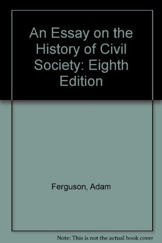 Essay on the History of Civil Society, An: Eighth Edition  by  Adam Ferguson