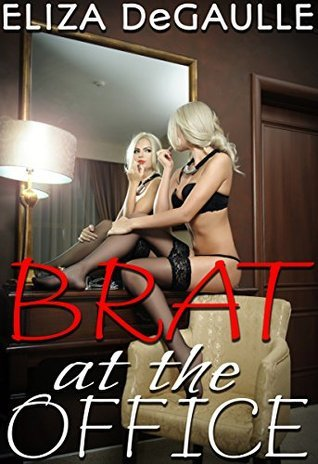 Brat at the Office  by  Eliza DeGaulle