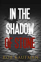 In the Shadow of Stone