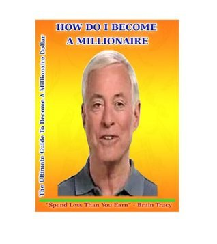 HOW DO I BECOME A MILLIONAIRE! The Ultimate Guide To Become A Millionaire  by  David