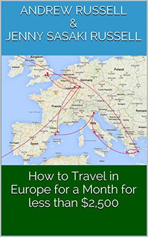 How to Travel in Europe for a Month for less than $2,500 Andrew Russell