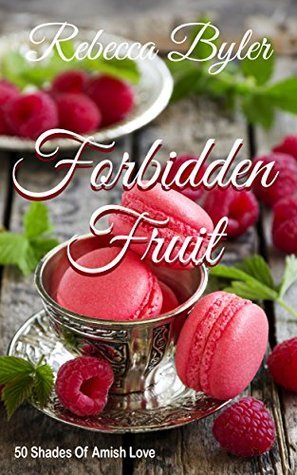 Forbidden Fruit (50 Shades of Amish Love #11)  by  Rebecca Byler