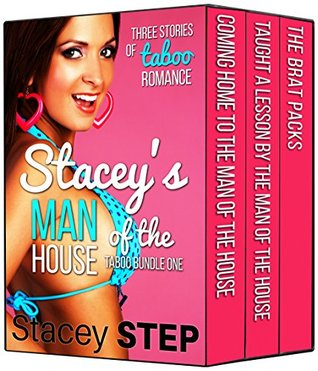 Staceys Man of the House Taboo Bundle 1: 3 Stories of Taboo Romance Stacey Step