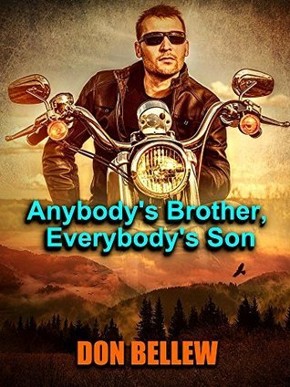 Anybodys Brother, Everybodys Son: Ten Stories that focus on men and their relationships with each other Don Bellew