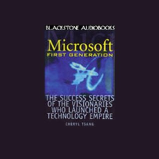 Microsoft First Generation: The Success Secrets of the Visionaries Who Launched a Technology Empire  by  Cheryl Tsang