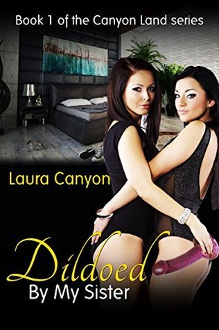 Dildoed By My Sister: Book 1 of the Canyon Land Series  by  Laura Canyon