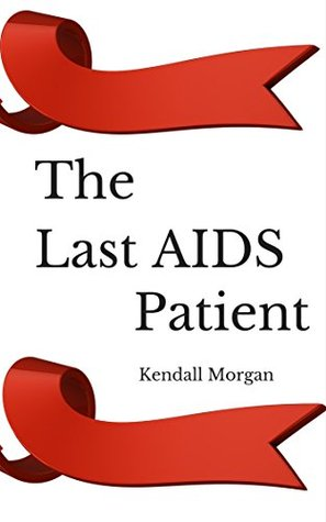 The Last AIDS Patient  by  Kendall Morgan