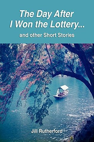 The Day After I Won the Lottery...: and other Short Stories  by  Jill Rutherford