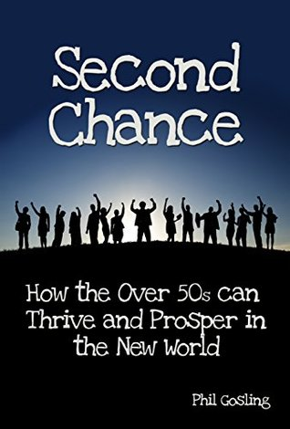 Second Chance: How the over fifties can thrive and prosper in the new world  by  Phil Gosling