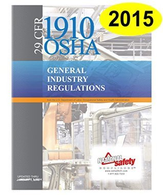 2015 Edition 29 CFR 1910 OSHA General Industry Regulations Inc. National Safety Compliance