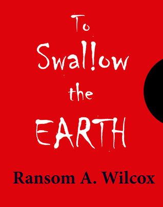 To Swallow the Earth  by  Ransom Wilcox