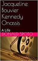 Jacqueline Bouvier Kennedy Onassis: A Life