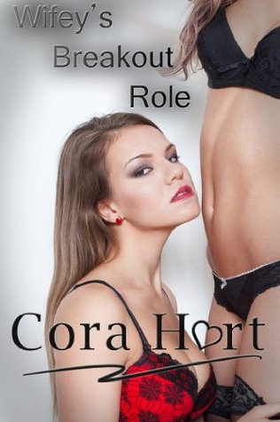 Wifeys Breakout Role: Lesbian & Cuckold (From Wife To Pornstar Book 4)  by  Cora Hart