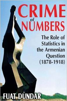 Crime of Numbers: The Role of Statistics in the Armenian Question (1878-1918)  by  Fuat Dündar