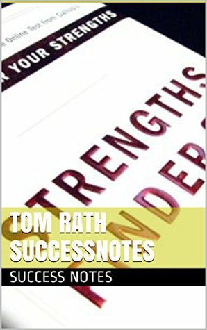 Tom Rath SUCCESSNotes: StrengthsFinder 2.0, Discover Your Strengths, How Full Is Your Bucket?, And Wellbeing Success Notes