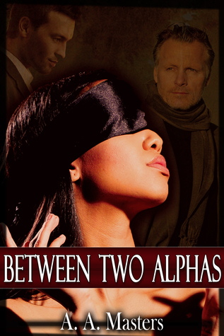 Between Two Alphas: The Billionaire and the Bad Boy A.A. Masters