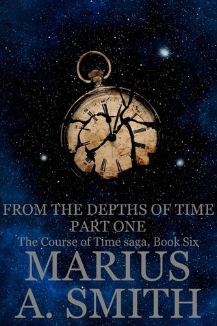 Book 6: From the Depths of Time, Part One Marius A Smith
