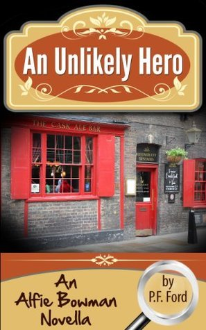 An Unlikely Hero (Alfie Bowman Novellas, #1)  by  P.F. Ford