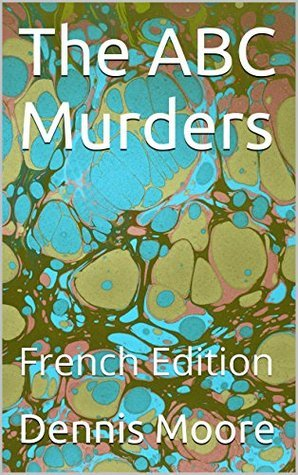 The ABC Murders: French Edition  by  Dennis Moore