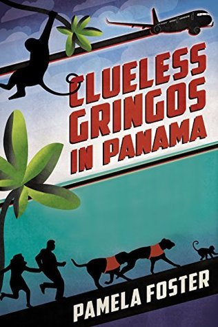 Clueless Gringos in Panama Pamela Foster