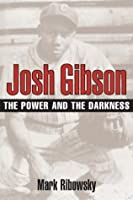 Josh Gibson: THE POWER AND THE DARKNESS