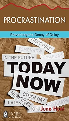 Procrastination: Preventing the Decay of Delay  by  June Hunt