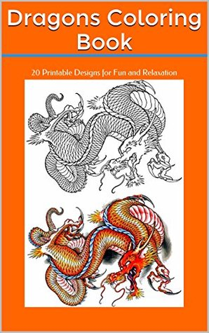 Dragons Coloring Book: 20 Printable Designs for Fun and Relaxation  by  Mickey Mud