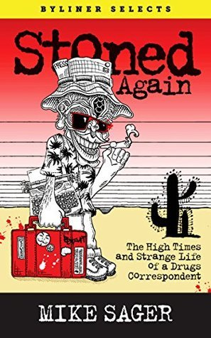 Stoned Again: The High Times and Strange Life of a Drugs Correspondent  by  Mike Sager