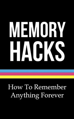 Memory Hacks: How To Remember Anything Forever (Memory Improvement, Improving Memory Book 1) Jacob Howell